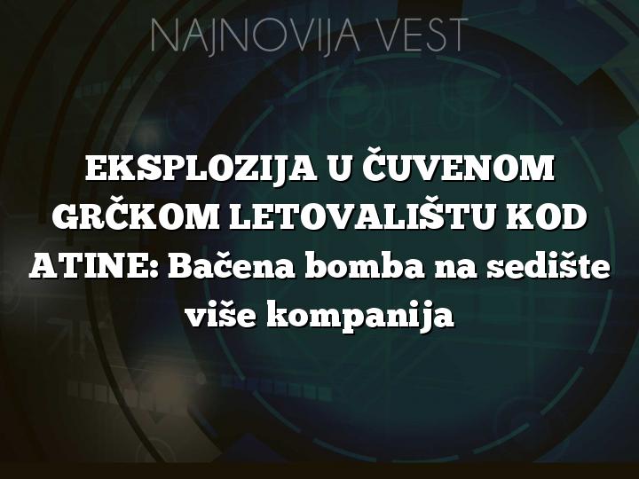 EKSPLOZIJA U ČUVENOM GRČKOM LETOVALIŠTU KOD ATINE: Bačena bomba na sedište više kompanija